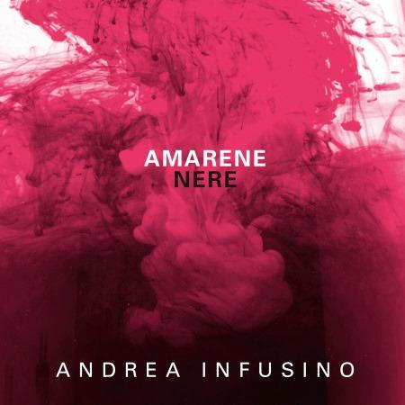 """L'ultimo disco di Andrea Infusino """"Amarene nere"""""""