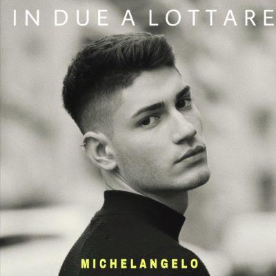 IN DUE A LOTTARE l'ultimo singolo di MICHELANGELO in radio dal 13 marzo