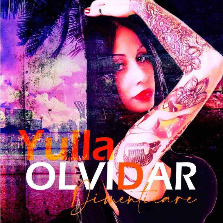 Dal 10 luglio il nuovo album di Yulla, Olvidar – Dimenticare