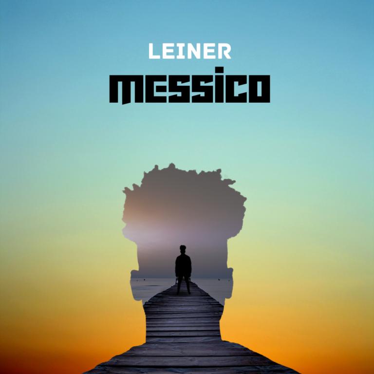 """Venerdì 16 aprile esce in radio e in digitale il nuovo brano di LEINER, """"MESSICO"""""""